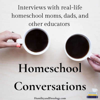 Homeschool Conversations with Humility and Doxology