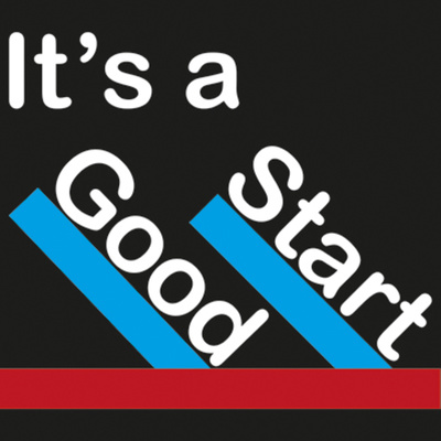 It's a Good Start Podcast