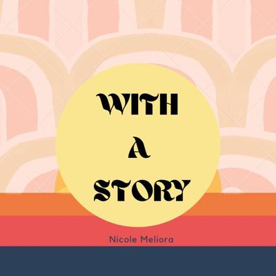 With A Story w/ Nicole Meliora