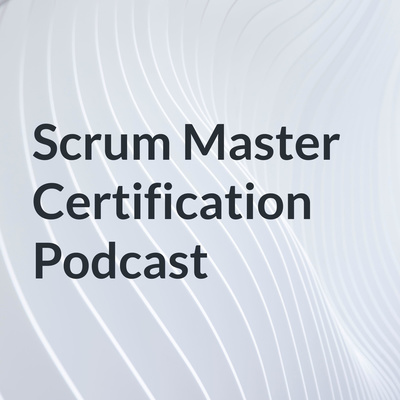 Scrum Master Certification Podcast