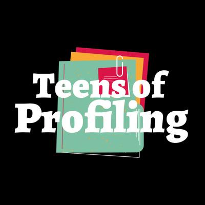 Teens of Profiling