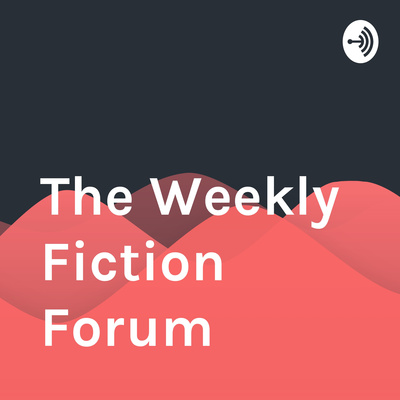 The Weekly Fiction Forum