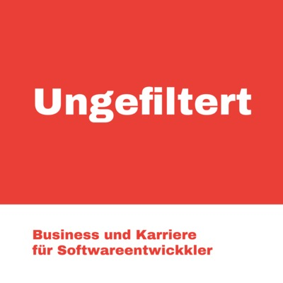 Ungefiltert - Der Business- und Karrierepodcast für Softwareentwickler