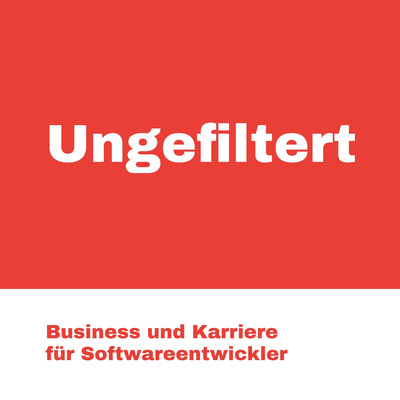 Ungefiltert - Business und Karriere für Softwareentwickler
