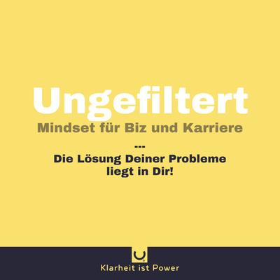 Ungefiltert - Mindset für Business & Karriere