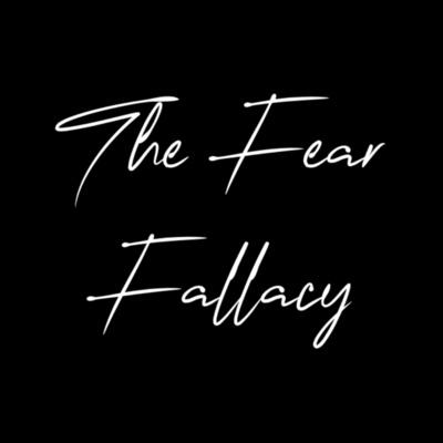 The Fear Fallacy