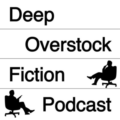 Deep Overstock Fiction Podcast