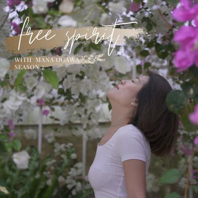 """""""free spirit"""" with Mana Ogawa 〜Season 2: """"自分とつながって生きる""""ためのヒント〜"""
