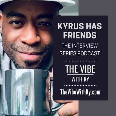 Kyrus Has Friends - The Interview Series