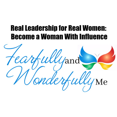 Fearfully and Wonderfully Me! Real Leadership for Real Women: Become a Woman with Influence