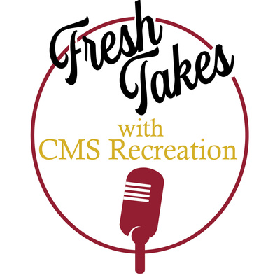 FRESH TAKES WITH CMS RECREATION