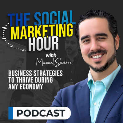 The Social Marketing Hour Podcast with Manuel Suarez
