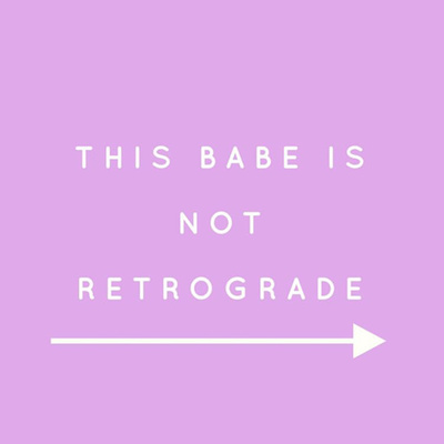 This Babe Is Not Retrograde