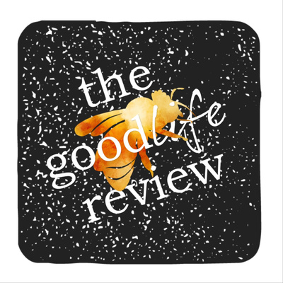 The Good Life Review Podcast