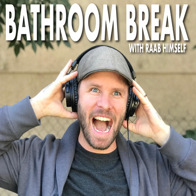 Bathroom Break Podcast with Raab Himself