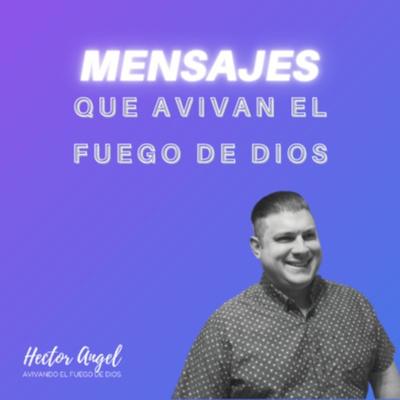 Mensajes Pastor Hector Angel