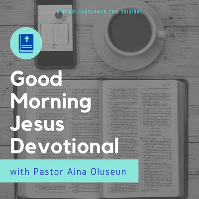 Good Morning Jesus Devotional – By Pastor Aina Oluseun