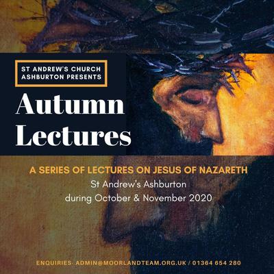 St Andrew's Ashburton presents: Autumn Lectures - 5 talks on Jesus of Nazareth