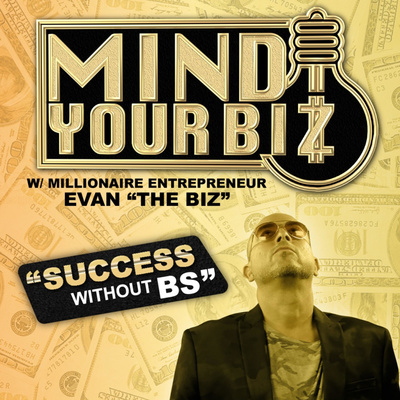 "Mind Your Biz w/ Evan ""The Biz"""