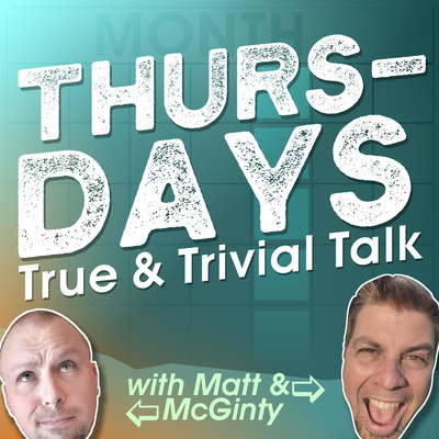 Thursdays True and Trivial Talk with Matt and McGinty