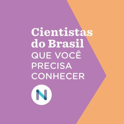 Cientistas do Brasil que você precisa conhecer