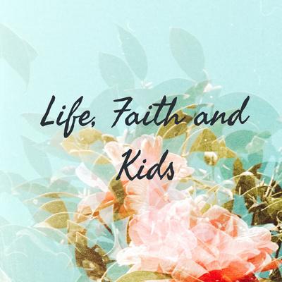 Life, Faith and Kids