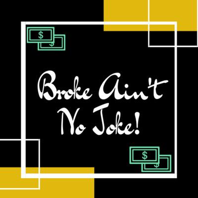 Broke Ain't No Joke!