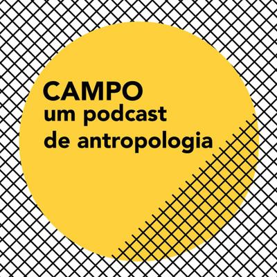 Campo - um podcast de antropologia
