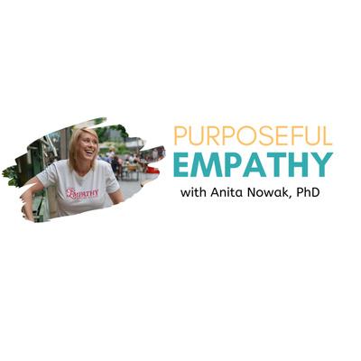 Purposeful Empathy with Anita Nowak