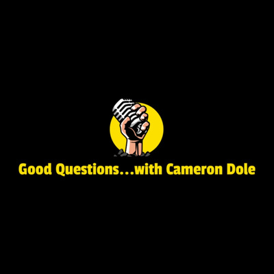 Good Questions...with Cameron Dole