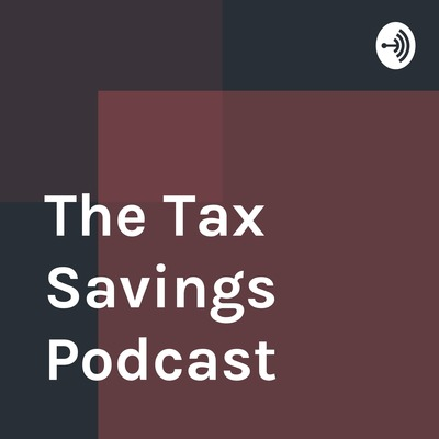 The Tax Savings Podcast