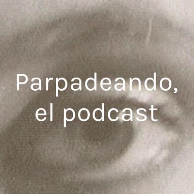 Parpadeando, el podcast