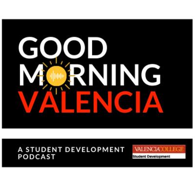 Good Morning Valencia! - A Student Development Podcast