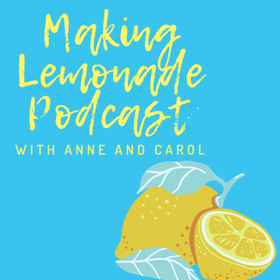 Making Lemonade Podcast with Anne and Carol