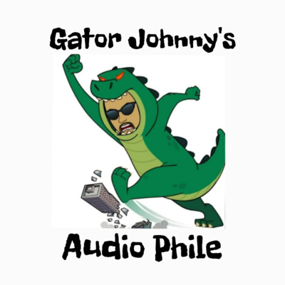 Gator Johnny's Audio Phile.