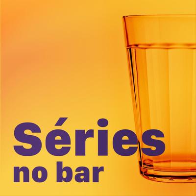 Séries no bar