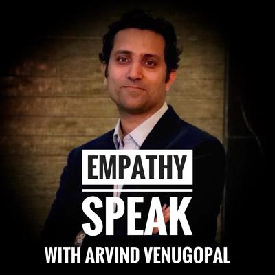 Empathy Speak with Arvind Venugopal
