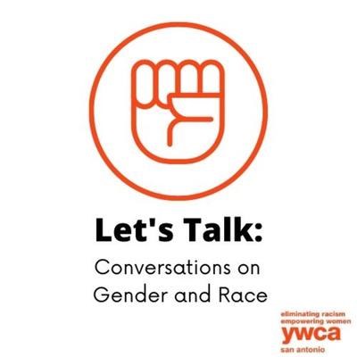 Let's Talk: Conversations on Gender & Race by YWCA San Antonio
