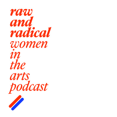 Raw and Radical Women in the Arts Podcast | Conversations with extraordinary women in the arts