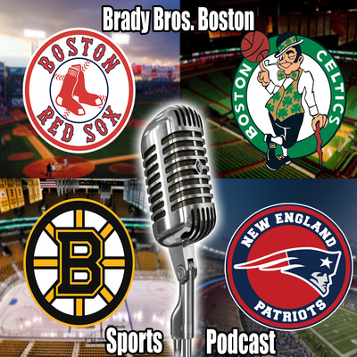Brady Bros Boston Sports Podcast