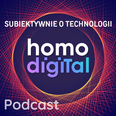 HomoDigital, czyli Subiektywnie o technologii