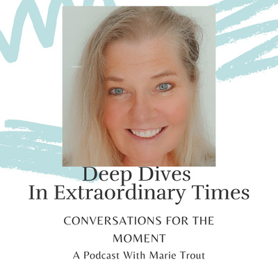 Deep Dives in Extraordinary Times - A podcast with Marie Trout