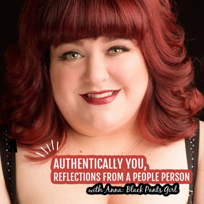 AUTHENTICALLY YOU, Reflections from a People Person with ANNA: The Black Pants Girl