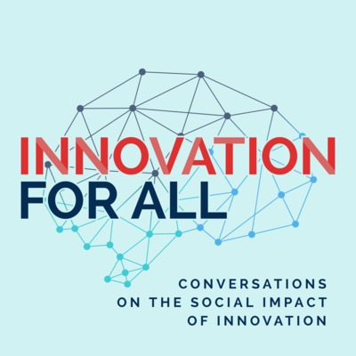 Innovation For All - Conversations on the Social Impact of Innovation
