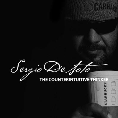 Sergio DeSoto | The Counterintuitive Thinker