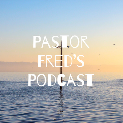 Pastor Fred's Podcast