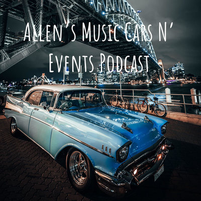Allen's Music Cars N' Events Podcast