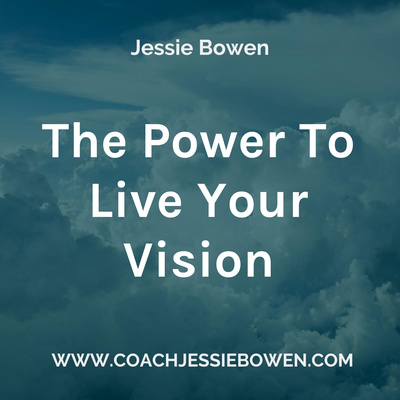 The Power To Live Your Vision