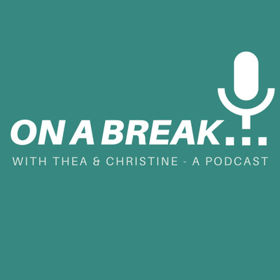 On a Break With Thea and Christine - a podcast