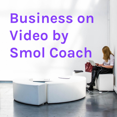 Business on Video by Smol Coach